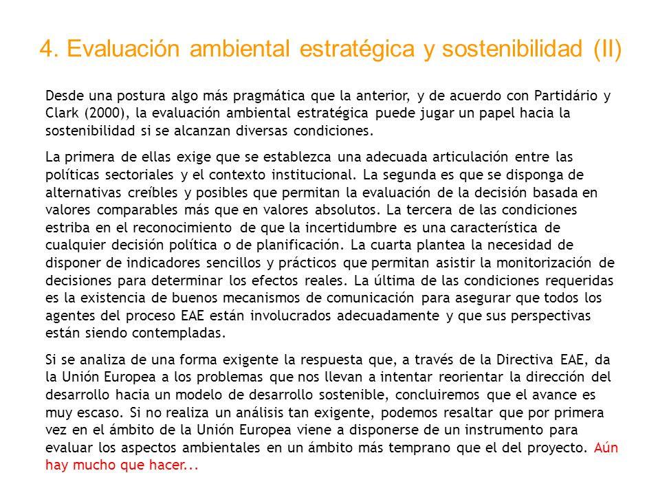 4. Evaluación ambiental estratégica y sostenibilidad (II) Desde una postura algo más pragmática que la anterior, y de acuerdo con Partidário y Clark (