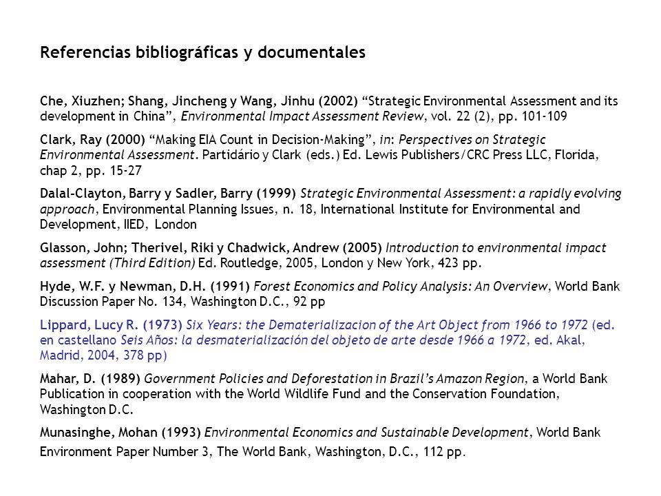 Referencias bibliográficas y documentales Che, Xiuzhen; Shang, Jincheng y Wang, Jinhu (2002) Strategic Environmental Assessment and its development in