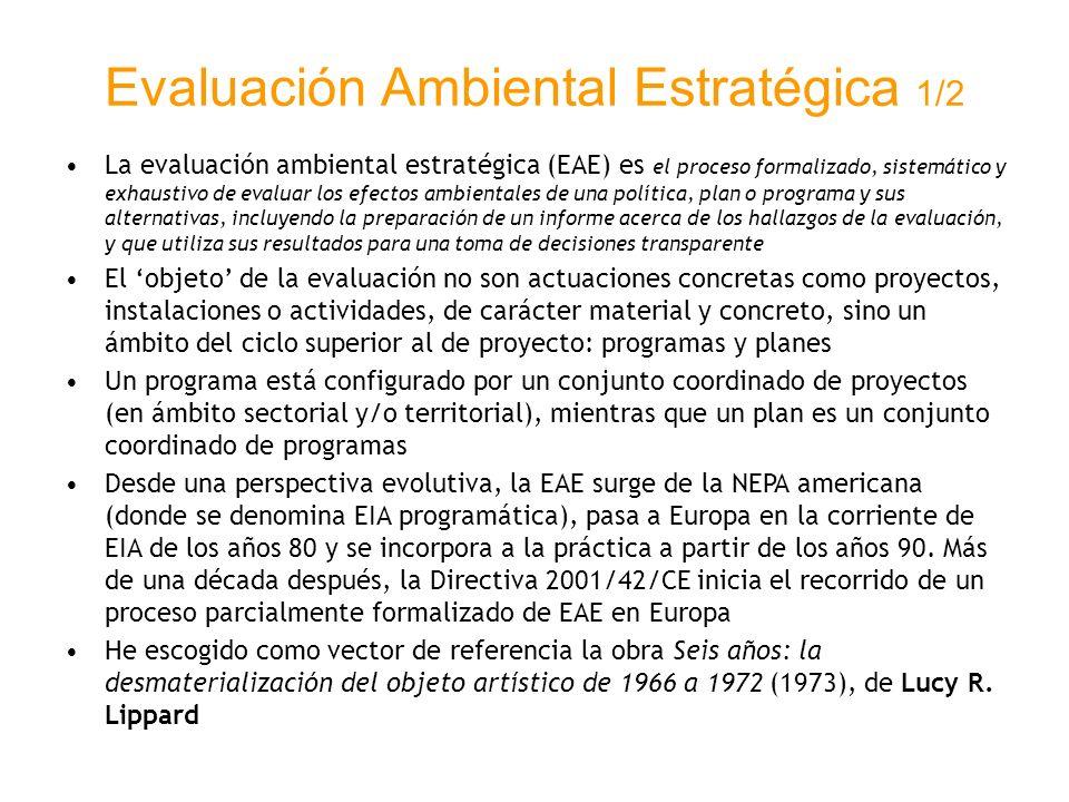 Evaluación Ambiental Estratégica 1/2 La evaluación ambiental estratégica (EAE) es el proceso formalizado, sistemático y exhaustivo de evaluar los efec