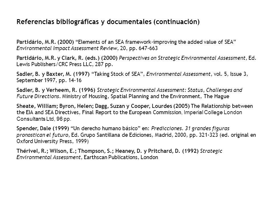 Referencias bibliográficas y documentales (continuación) Partidário, M.R. (2000) Elements of an SEA framework-improving the added value of SEA Environ