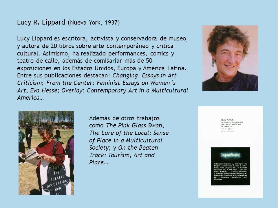Lucy R. Lippard ( Nueva York, 1937) Lucy Lippard es escritora, activista y conservadora de museo, y autora de 20 libros sobre arte contemporáneo y crí