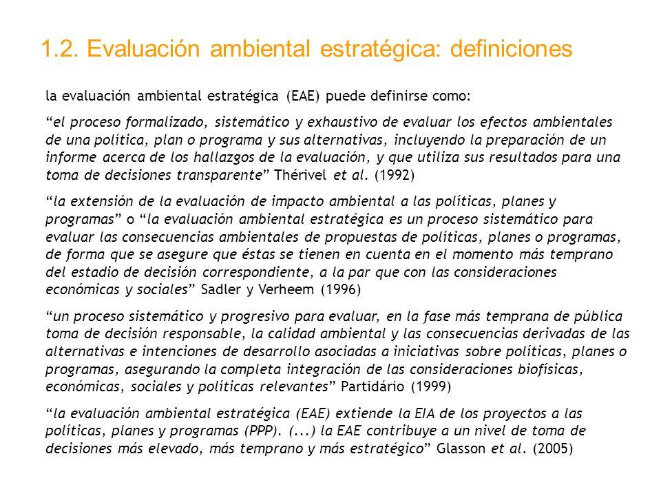 1.2. Evaluación ambiental estratégica: definiciones la evaluación ambiental estratégica (EAE) puede definirse como: el proceso formalizado, sistemátic