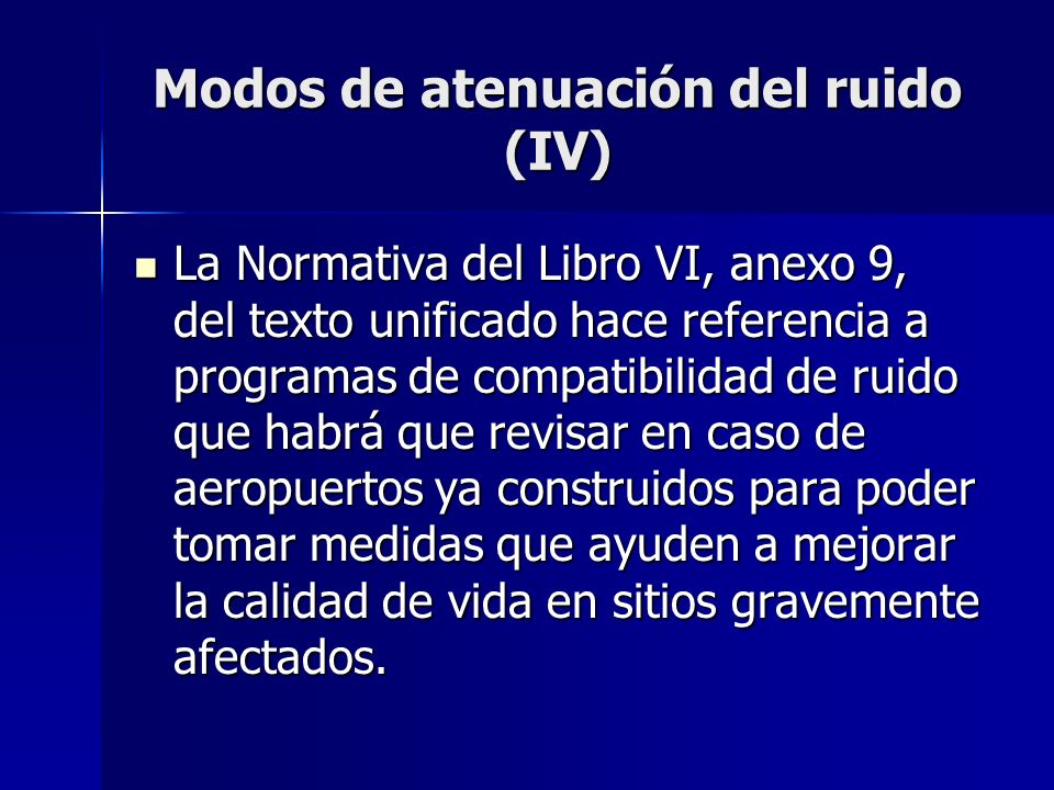 Modos de atenuación del ruido (IV) La Normativa del Libro VI, anexo 9, del texto unificado hace referencia a programas de compatibilidad de ruido que