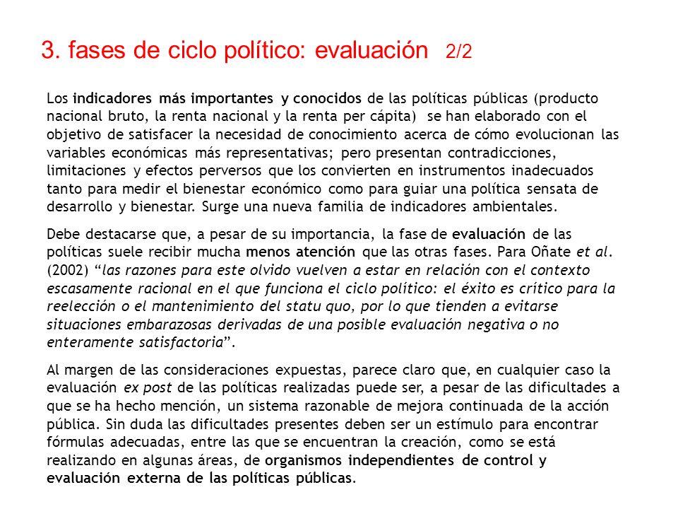 3. fases de ciclo político: evaluación 2/2 Los indicadores más importantes y conocidos de las políticas públicas (producto nacional bruto, la renta na