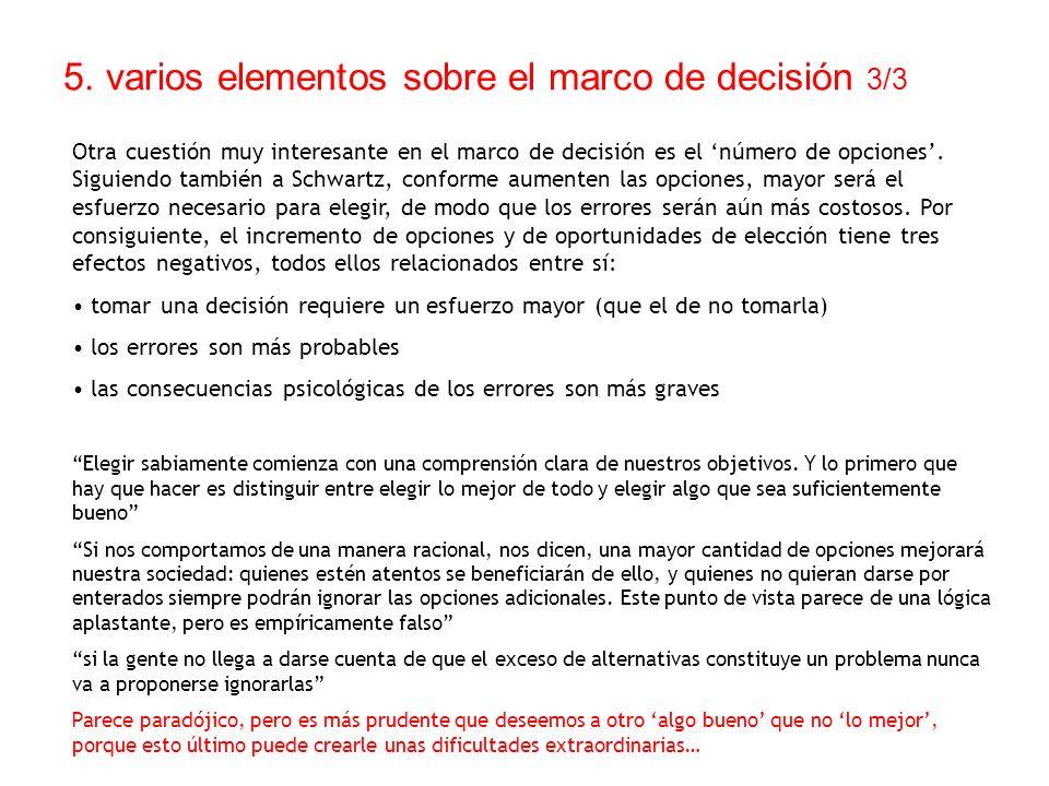 5. varios elementos sobre el marco de decisión 3/3 Otra cuestión muy interesante en el marco de decisión es el número de opciones. Siguiendo también a