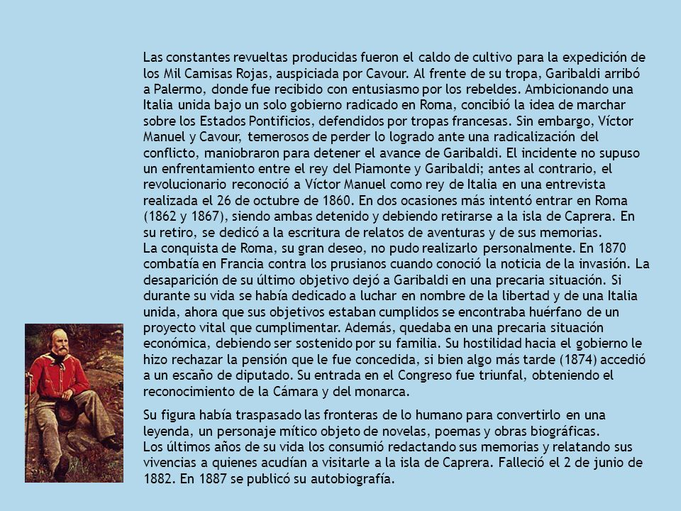 Las constantes revueltas producidas fueron el caldo de cultivo para la expedición de los Mil Camisas Rojas, auspiciada por Cavour. Al frente de su tro