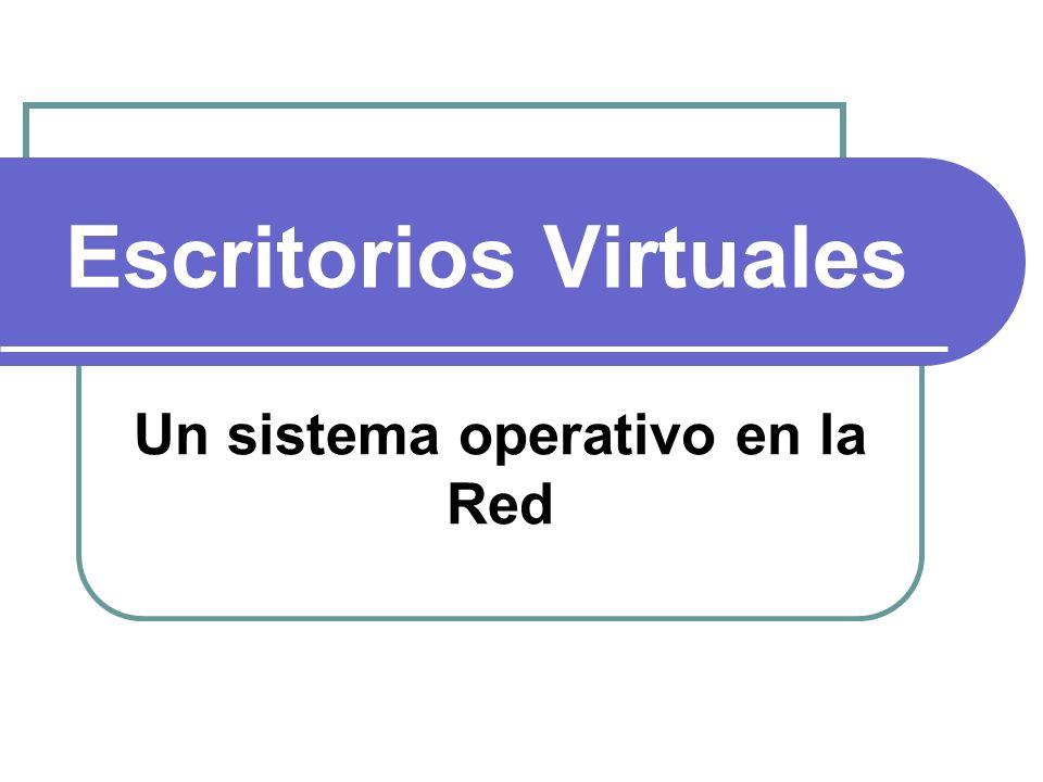Escritorios Virtuales Un sistema operativo en la Red