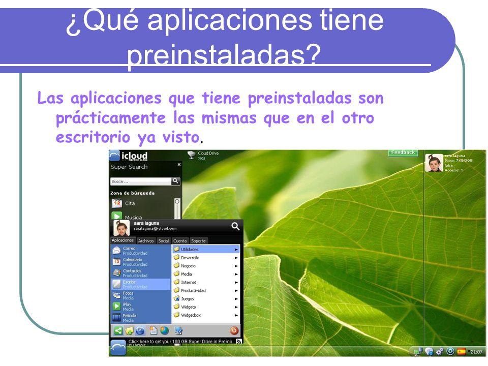 ¿Qué aplicaciones tiene preinstaladas? Las aplicaciones que tiene preinstaladas son prácticamente las mismas que en el otro escritorio ya visto.