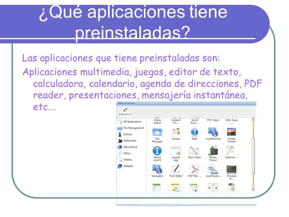 ¿Qué aplicaciones tiene preinstaladas? Las aplicaciones que tiene preinstaladas son: Aplicaciones multimedia, juegos, editor de texto, calculadora, ca