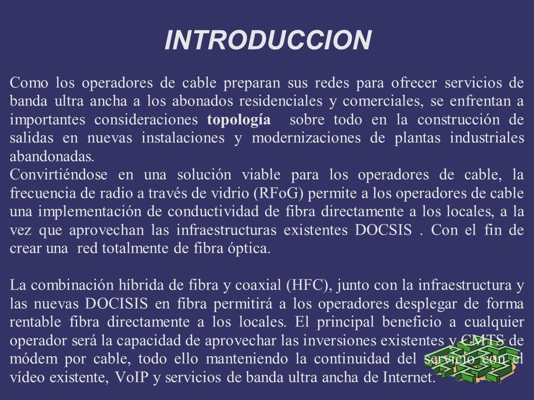 INTRODUCCION Como los operadores de cable preparan sus redes para ofrecer servicios de banda ultra ancha a los abonados residenciales y comerciales, s