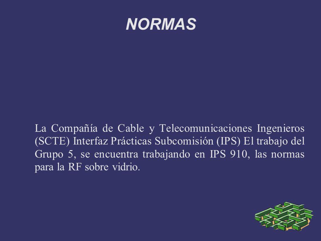 NORMAS La Compañía de Cable y Telecomunicaciones Ingenieros (SCTE) Interfaz Prácticas Subcomisión (IPS) El trabajo del Grupo 5, se encuentra trabajand