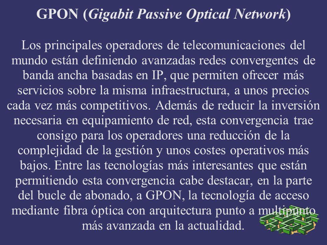 GPON (Gigabit Passive Optical Network) Los principales operadores de telecomunicaciones del mundo están definiendo avanzadas redes convergentes de ban