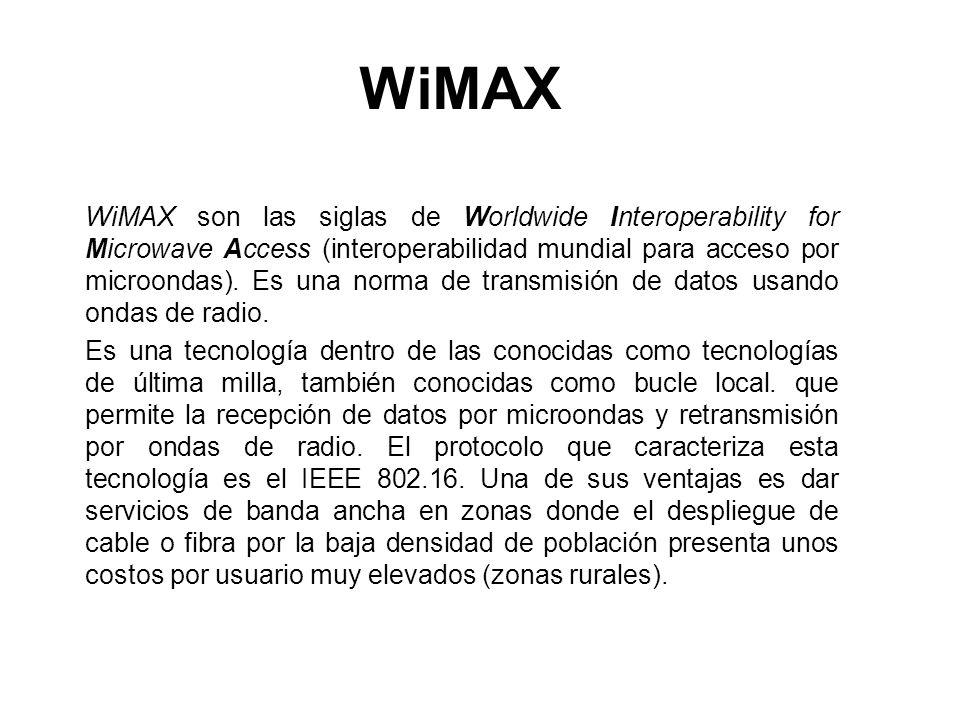 WiMAX WiMAX son las siglas de Worldwide Interoperability for Microwave Access (interoperabilidad mundial para acceso por microondas). Es una norma de