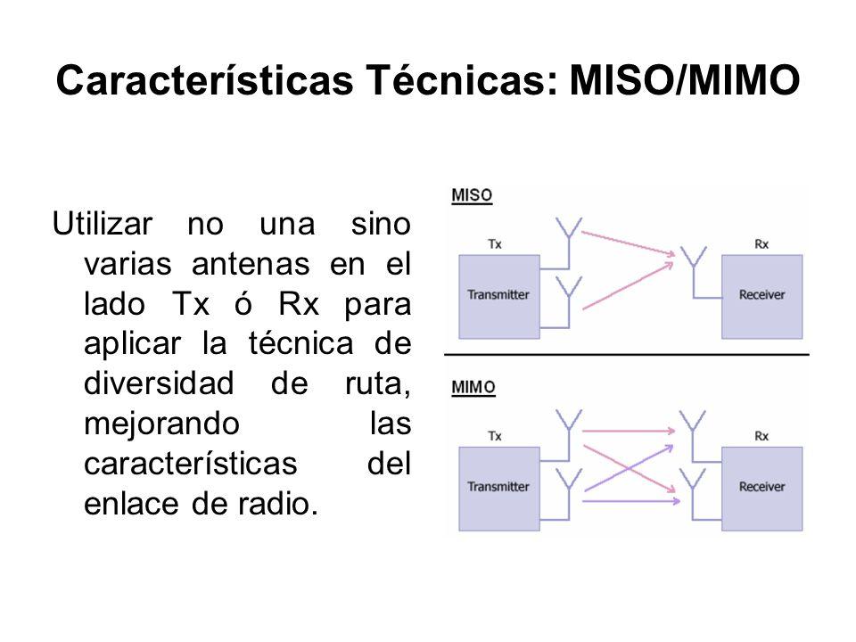 Características Técnicas: MISO/MIMO Utilizar no una sino varias antenas en el lado Tx ó Rx para aplicar la técnica de diversidad de ruta, mejorando la