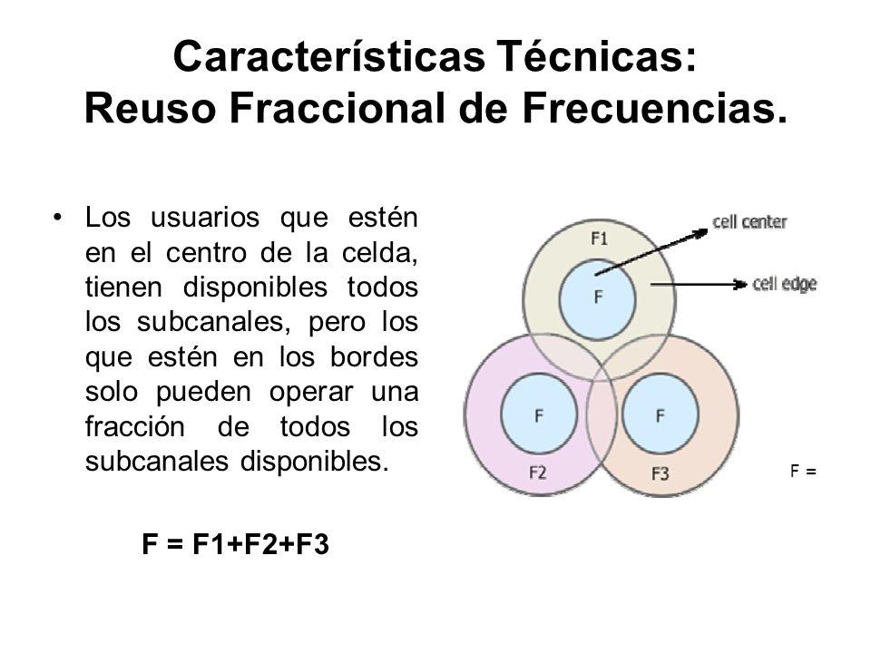 Características Técnicas: Reuso Fraccional de Frecuencias. Los usuarios que estén en el centro de la celda, tienen disponibles todos los subcanales, p