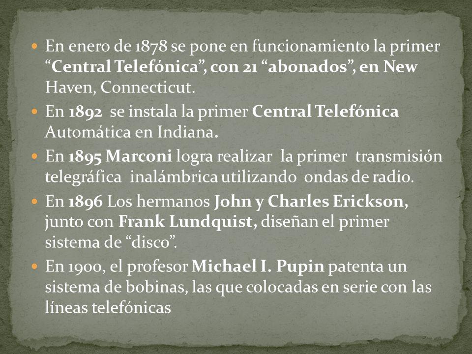 En enero de 1878 se pone en funcionamiento la primerCentral Telefónica, con 21 abonados, en New Haven, Connecticut. En 1892 se instala la primer Centr