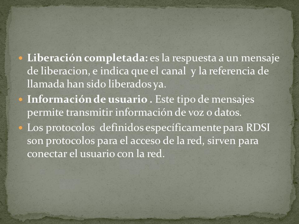 Liberación completada: es la respuesta a un mensaje de liberacion, e indica que el canal y la referencia de llamada han sido liberados ya. Información