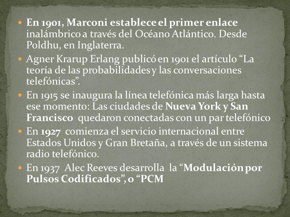 En 1901, Marconi establece el primer enlace inalámbrico a través del Océano Atlántico. Desde Poldhu, en Inglaterra. Agner Krarup Erlang publicó en 190