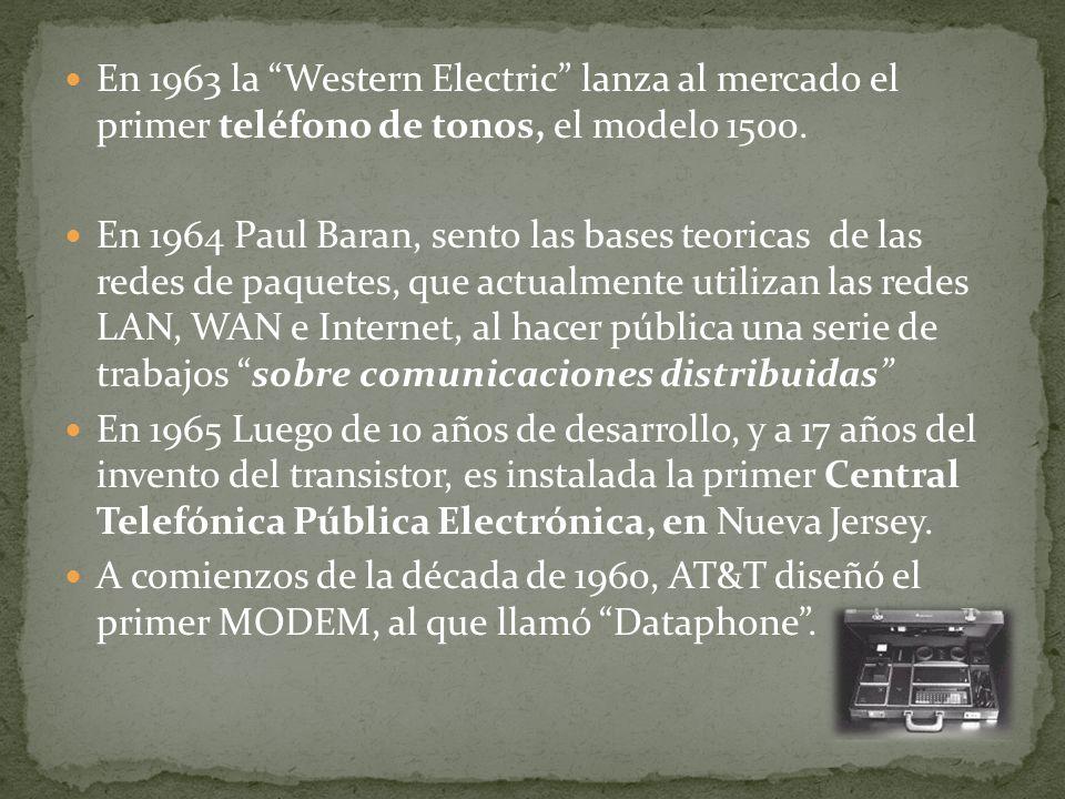 En 1963 la Western Electric lanza al mercado el primer teléfono de tonos, el modelo 1500. En 1964 Paul Baran, sento las bases teoricas de las redes de