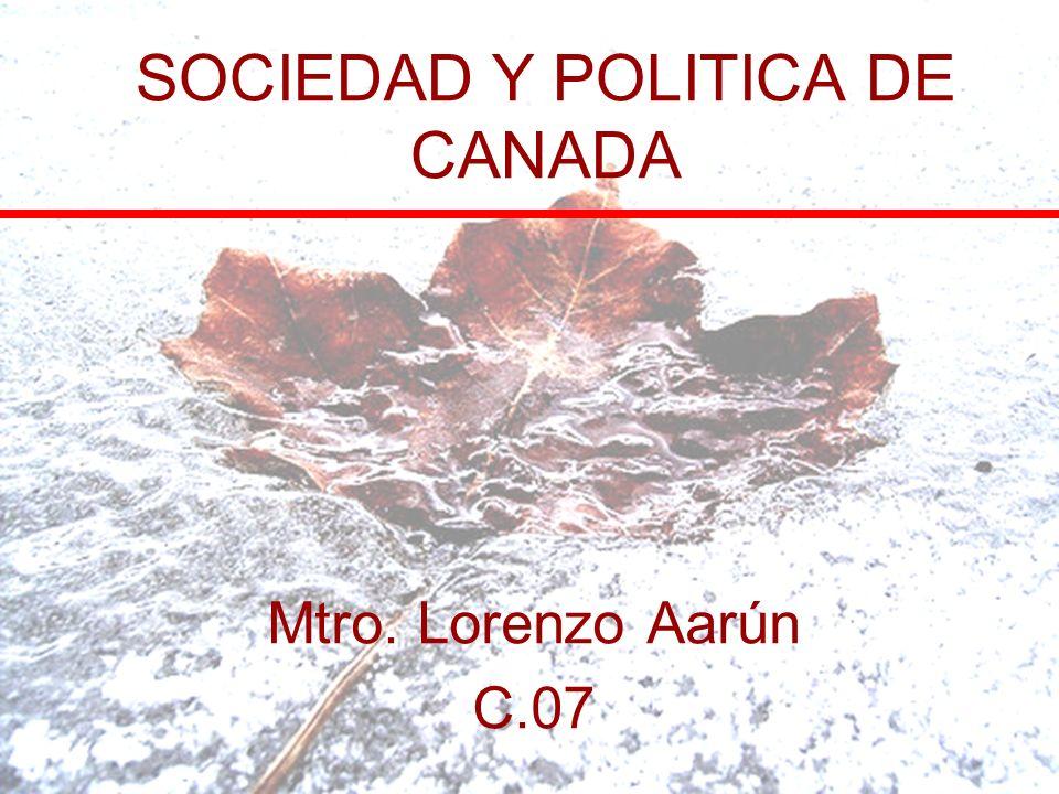 SOCIEDAD Y POLITICA DE CANADA Mtro. Lorenzo Aarún C.07