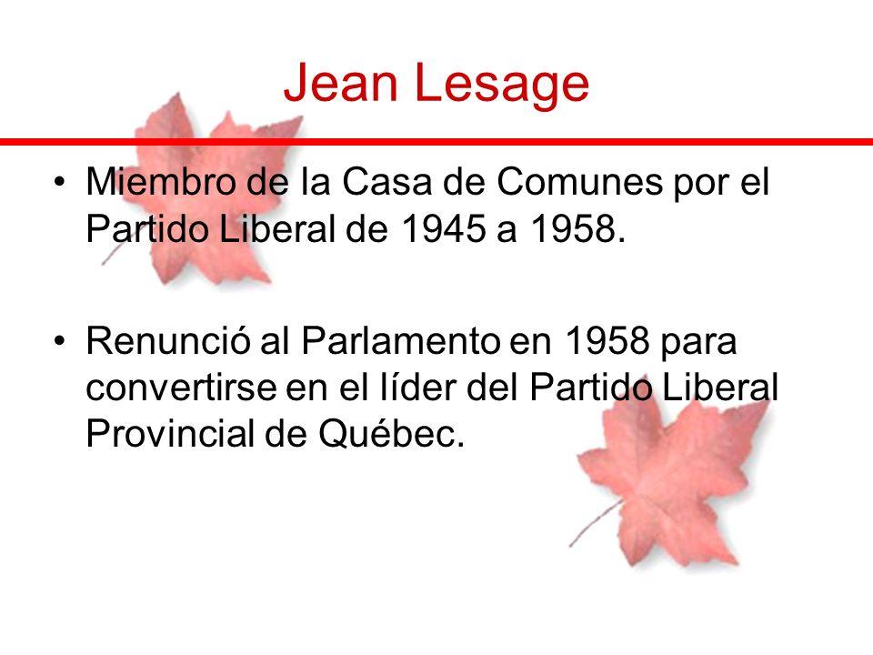 Jean Lesage Miembro de la Casa de Comunes por el Partido Liberal de 1945 a 1958. Renunció al Parlamento en 1958 para convertirse en el líder del Parti
