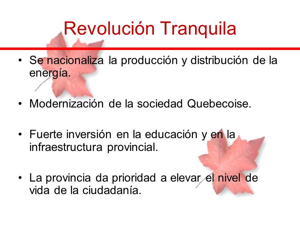 Revolución Tranquila Se nacionaliza la producción y distribución de la energía. Modernización de la sociedad Quebecoise. Fuerte inversión en la educac