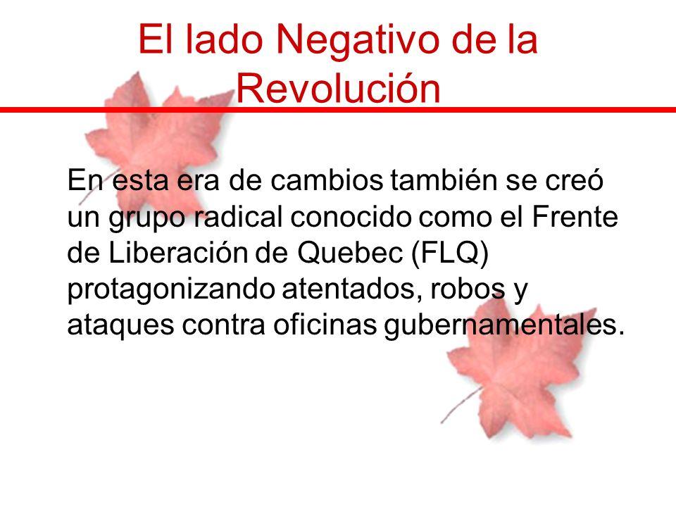 El lado Negativo de la Revolución En esta era de cambios también se creó un grupo radical conocido como el Frente de Liberación de Quebec (FLQ) protag
