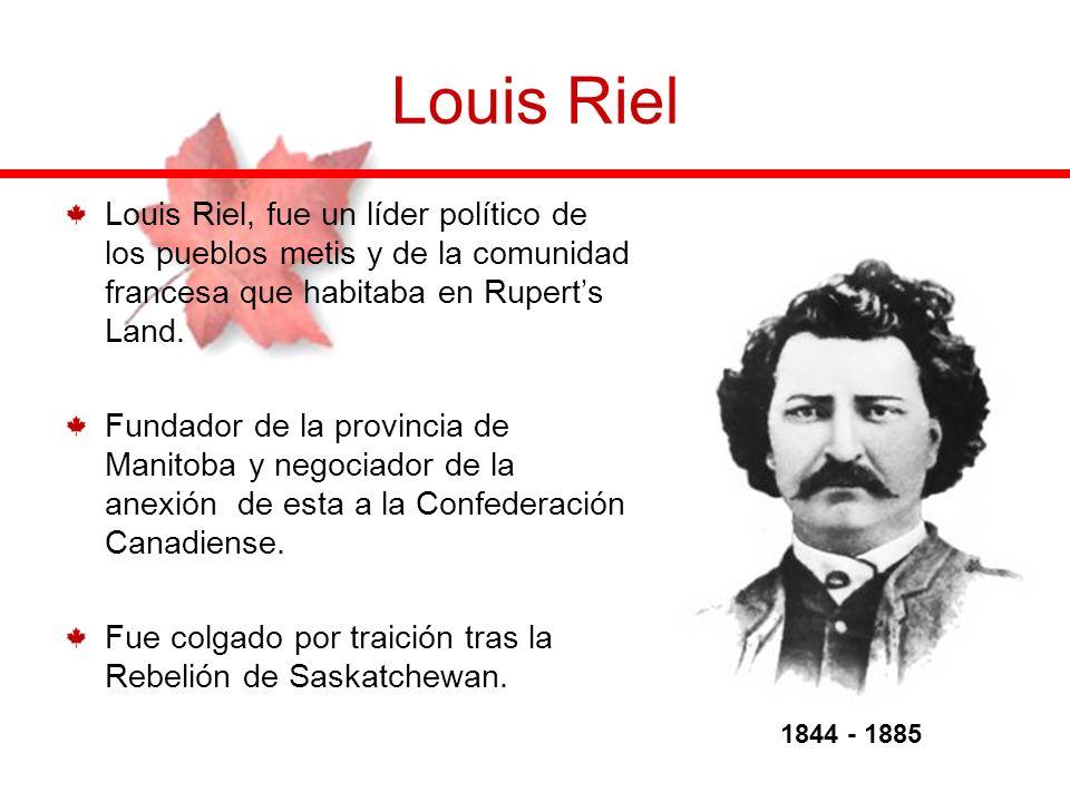 Louis Riel, fue un líder político de los pueblos metis y de la comunidad francesa que habitaba en Ruperts Land. Fundador de la provincia de Manitoba y