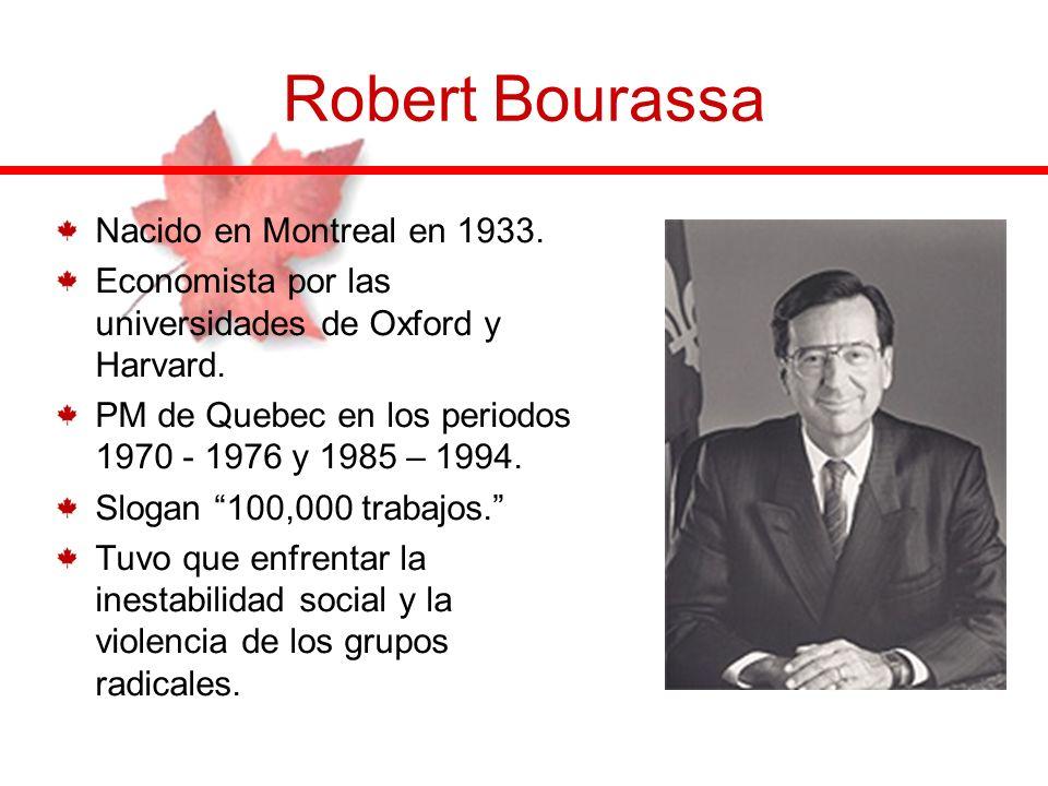 Robert Bourassa Nacido en Montreal en 1933. Economista por las universidades de Oxford y Harvard. PM de Quebec en los periodos 1970 - 1976 y 1985 – 19