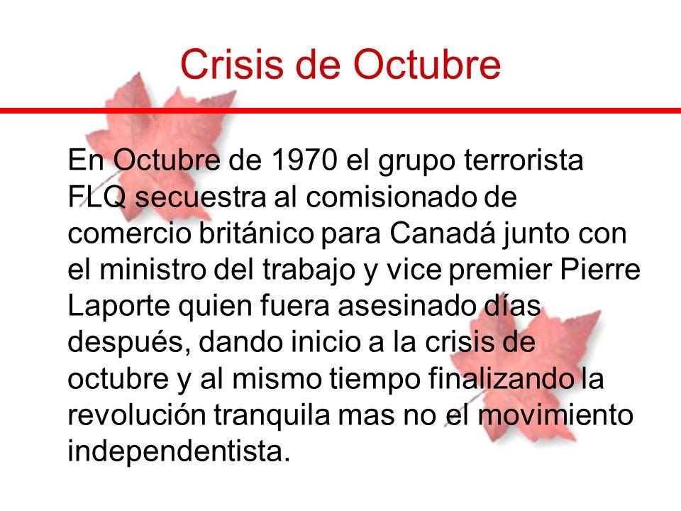 Crisis de Octubre En Octubre de 1970 el grupo terrorista FLQ secuestra al comisionado de comercio británico para Canadá junto con el ministro del trab