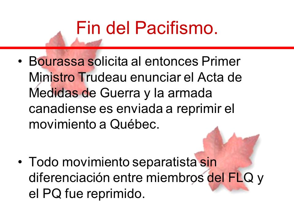 Fin del Pacifismo. Bourassa solicita al entonces Primer Ministro Trudeau enunciar el Acta de Medidas de Guerra y la armada canadiense es enviada a rep
