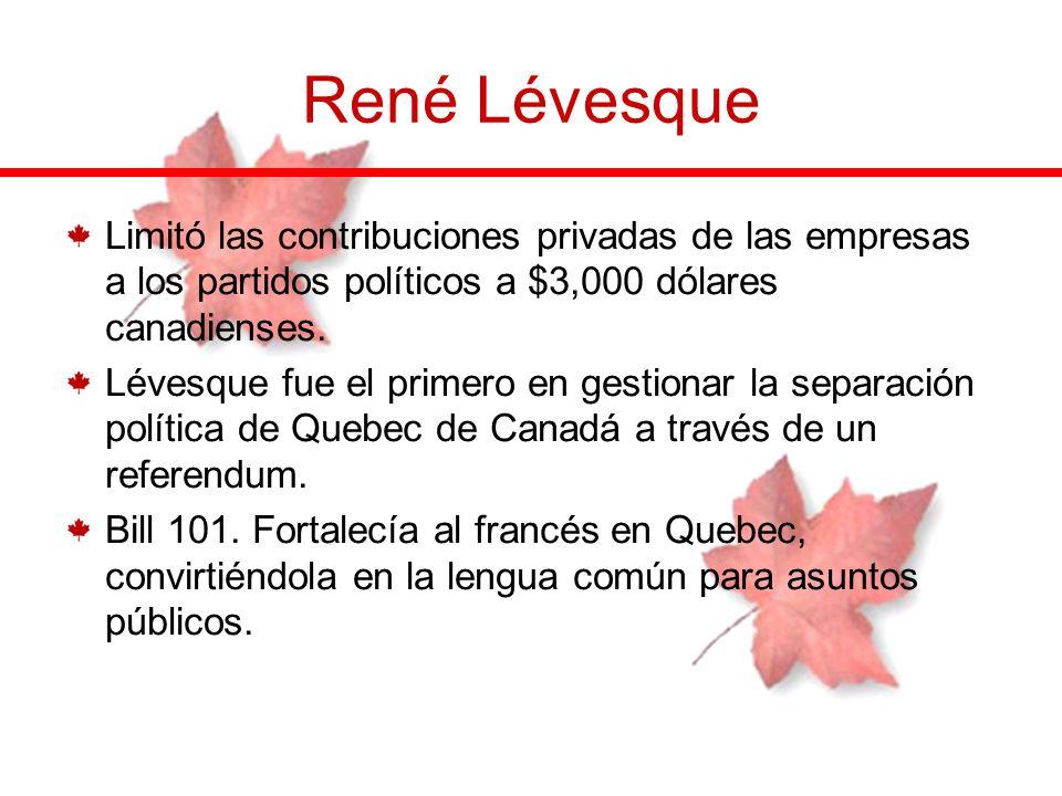 René Lévesque Limitó las contribuciones privadas de las empresas a los partidos políticos a $3,000 dólares canadienses. Lévesque fue el primero en ges