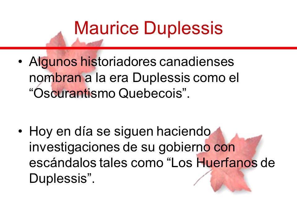 Algunos historiadores canadienses nombran a la era Duplessis como el Oscurantismo Quebecois. Hoy en día se siguen haciendo investigaciones de su gobie