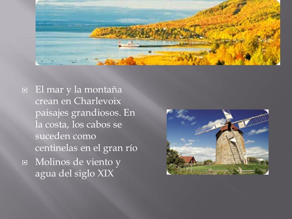El mar y la montaña crean en Charlevoix paisajes grandiosos. En la costa, los cabos se suceden como centinelas en el gran río Molinos de viento y agua