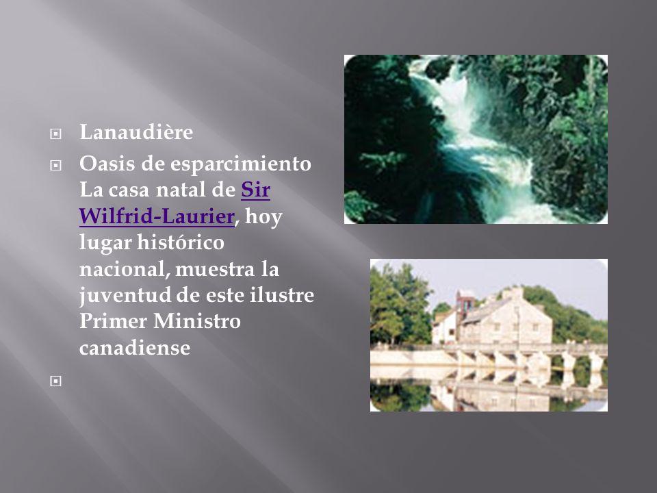 Lanaudière Oasis de esparcimiento La casa natal de Sir Wilfrid-Laurier, hoy lugar histórico nacional, muestra la juventud de este ilustre Primer Minis