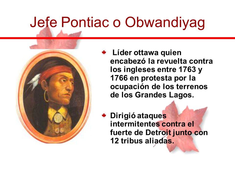 Líder ottawa quien encabezó la revuelta contra los ingleses entre 1763 y 1766 en protesta por la ocupación de los terrenos de los Grandes Lagos. Dirig