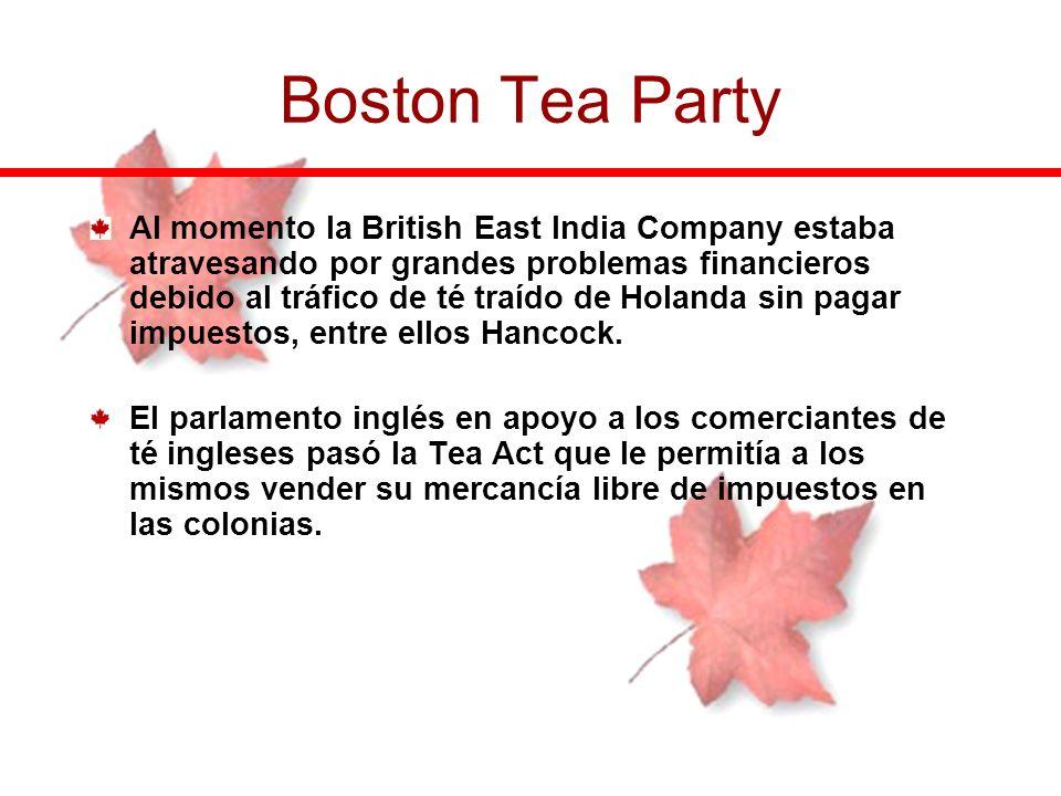 Al momento la British East India Company estaba atravesando por grandes problemas financieros debido al tráfico de té traído de Holanda sin pagar impu