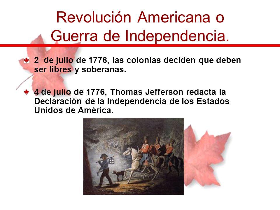 2 de julio de 1776, las colonias deciden que deben ser libres y soberanas. 4 de julio de 1776, Thomas Jefferson redacta la Declaración de la Independe