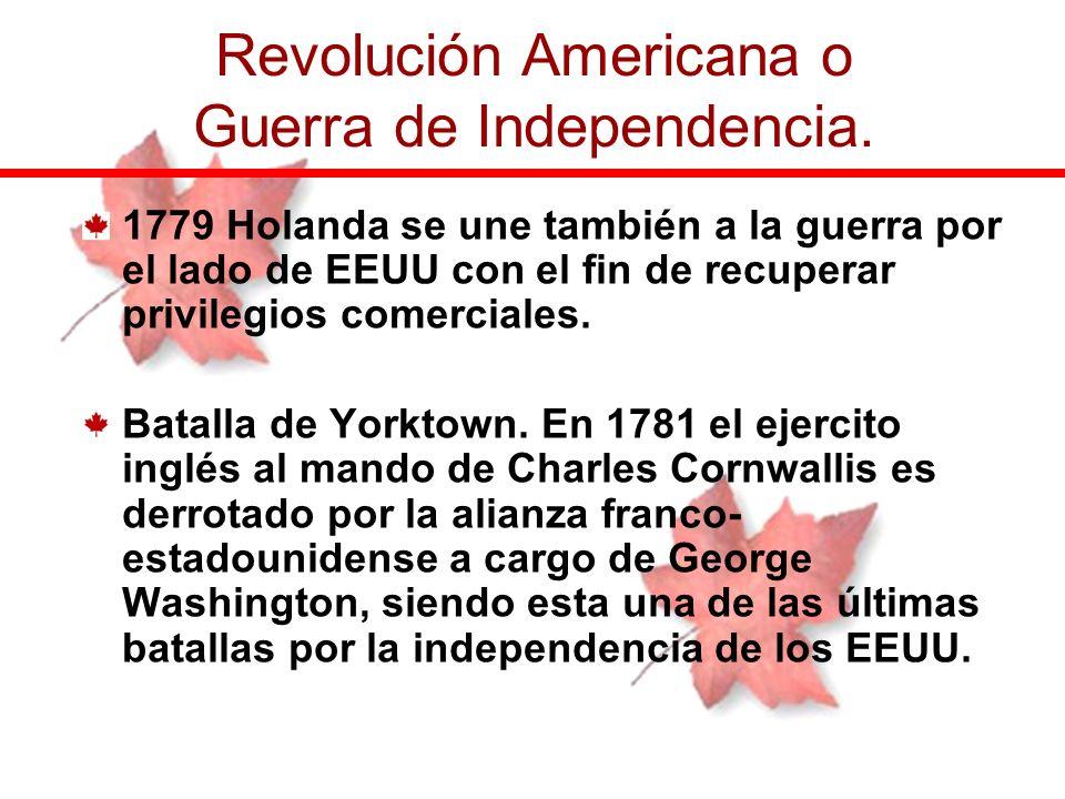 1779 Holanda se une también a la guerra por el lado de EEUU con el fin de recuperar privilegios comerciales. Batalla de Yorktown. En 1781 el ejercito