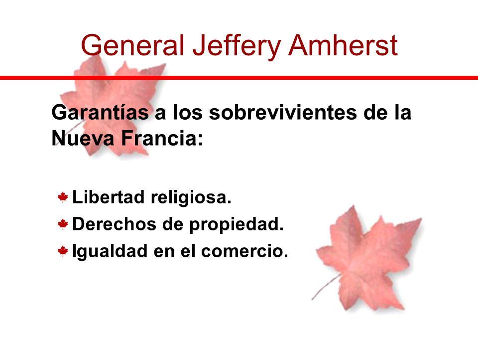 Garantías a los sobrevivientes de la Nueva Francia: Libertad religiosa. Derechos de propiedad. Igualdad en el comercio. General Jeffery Amherst