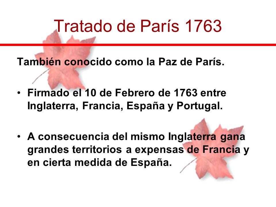 También conocido como la Paz de París. Firmado el 10 de Febrero de 1763 entre Inglaterra, Francia, España y Portugal. A consecuencia del mismo Inglate