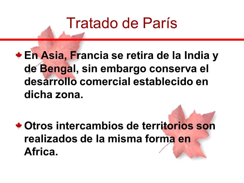En Asia, Francia se retira de la India y de Bengal, sin embargo conserva el desarrollo comercial establecido en dicha zona. Otros intercambios de terr