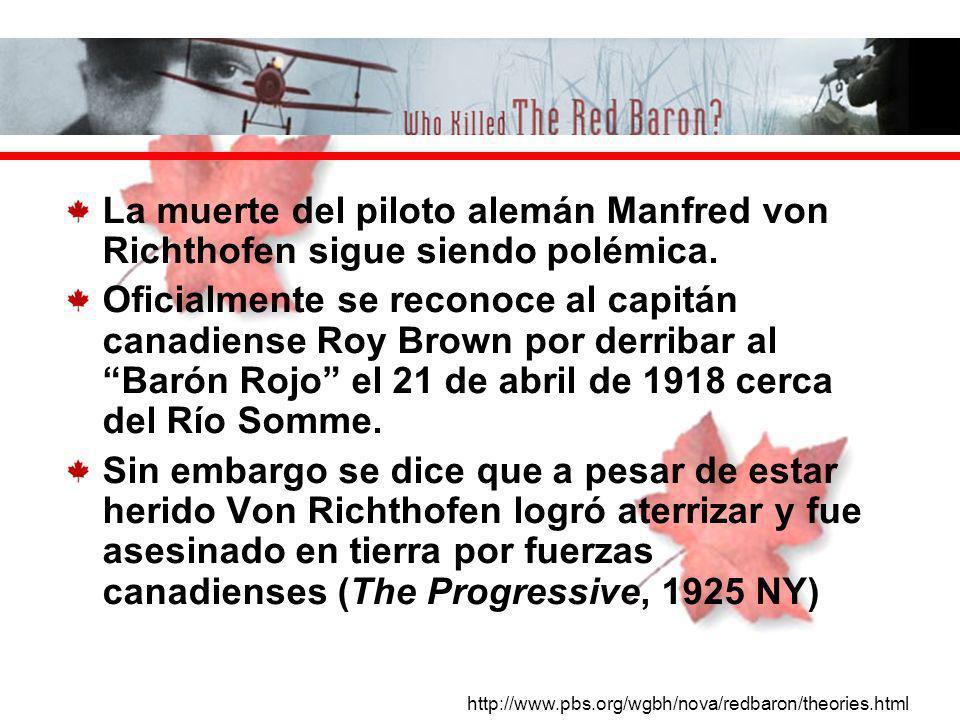 La muerte del piloto alemán Manfred von Richthofen sigue siendo polémica. Oficialmente se reconoce al capitán canadiense Roy Brown por derribar al Bar