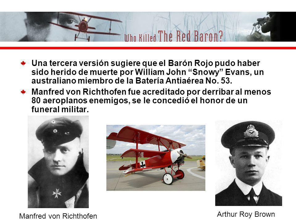 Una tercera versión sugiere que el Barón Rojo pudo haber sido herido de muerte por William John Snowy Evans, un australiano miembro de la Batería Anti