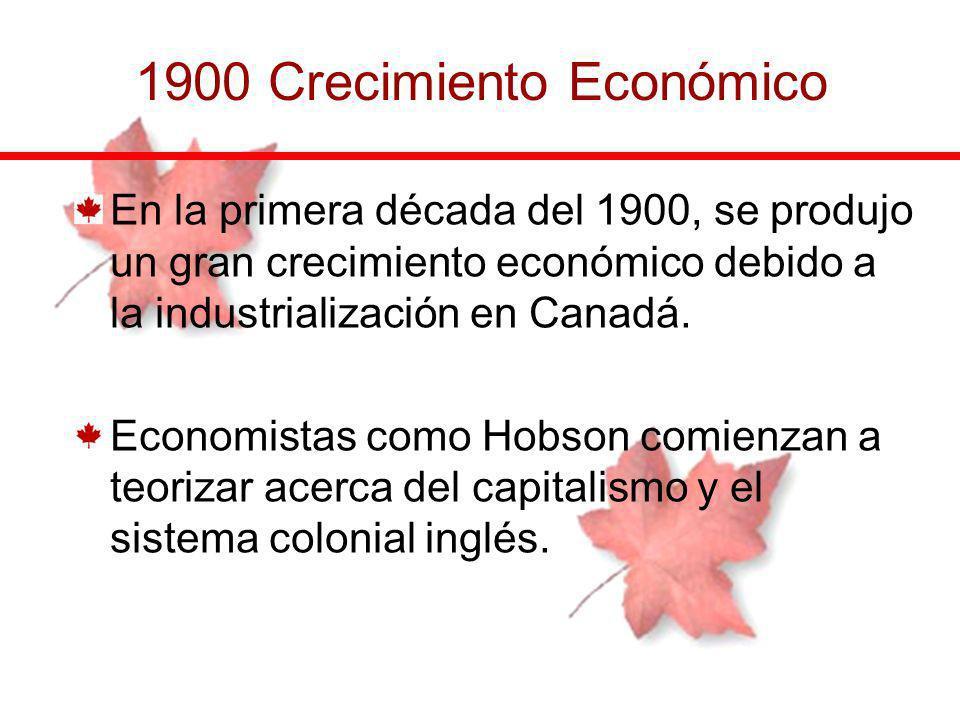 1900 Crecimiento Económico En la primera década del 1900, se produjo un gran crecimiento económico debido a la industrialización en Canadá. Economista