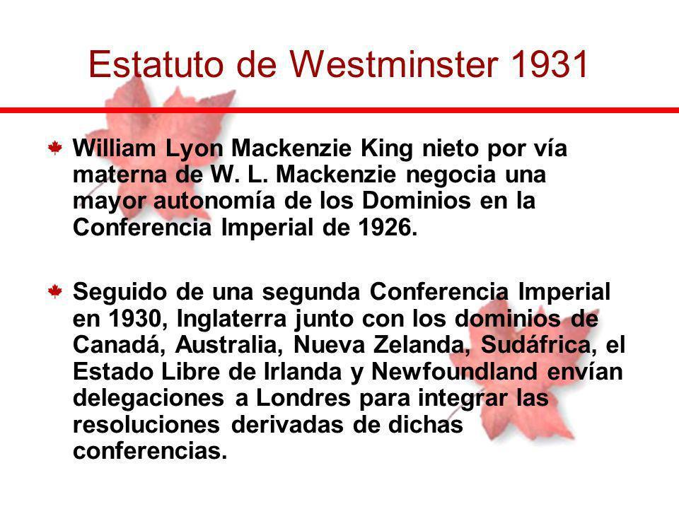 William Lyon Mackenzie King nieto por vía materna de W. L. Mackenzie negocia una mayor autonomía de los Dominios en la Conferencia Imperial de 1926. S