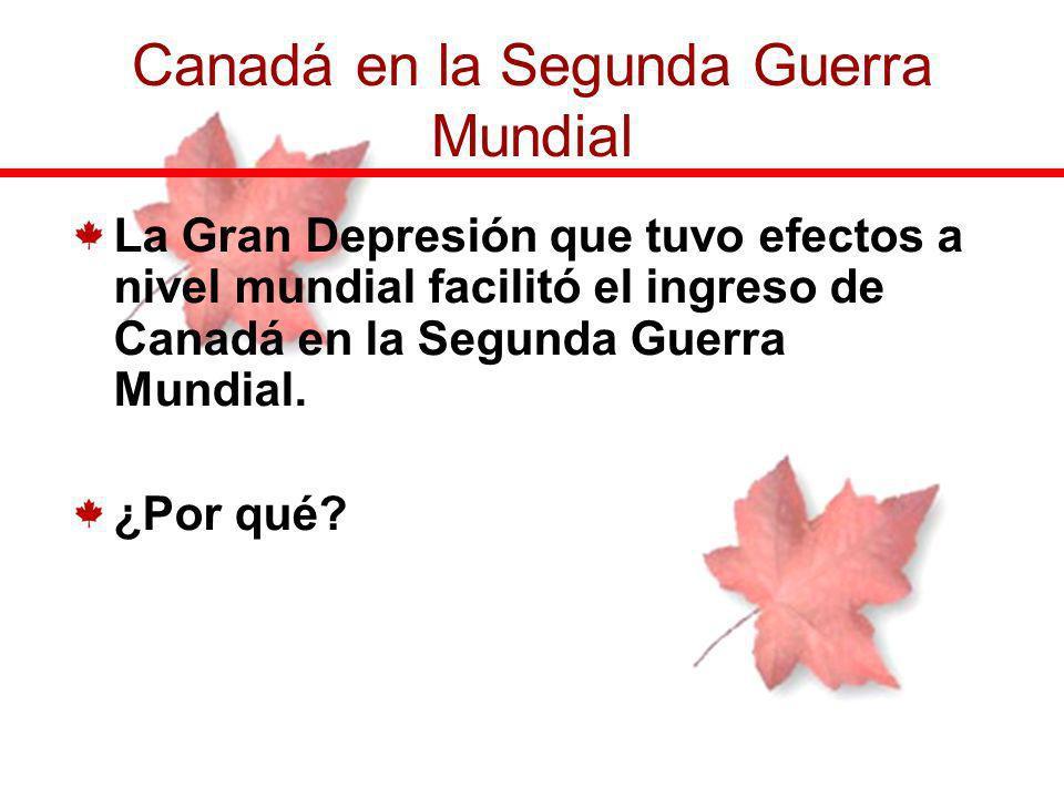 La Gran Depresión que tuvo efectos a nivel mundial facilitó el ingreso de Canadá en la Segunda Guerra Mundial. ¿Por qué? Canadá en la Segunda Guerra M