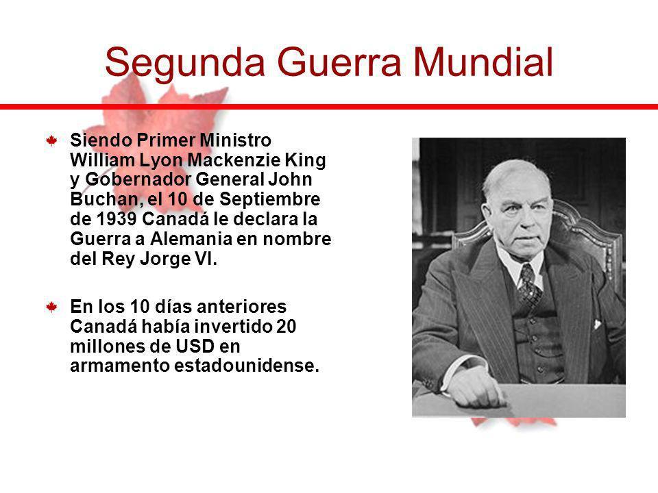 Siendo Primer Ministro William Lyon Mackenzie King y Gobernador General John Buchan, el 10 de Septiembre de 1939 Canadá le declara la Guerra a Alemani