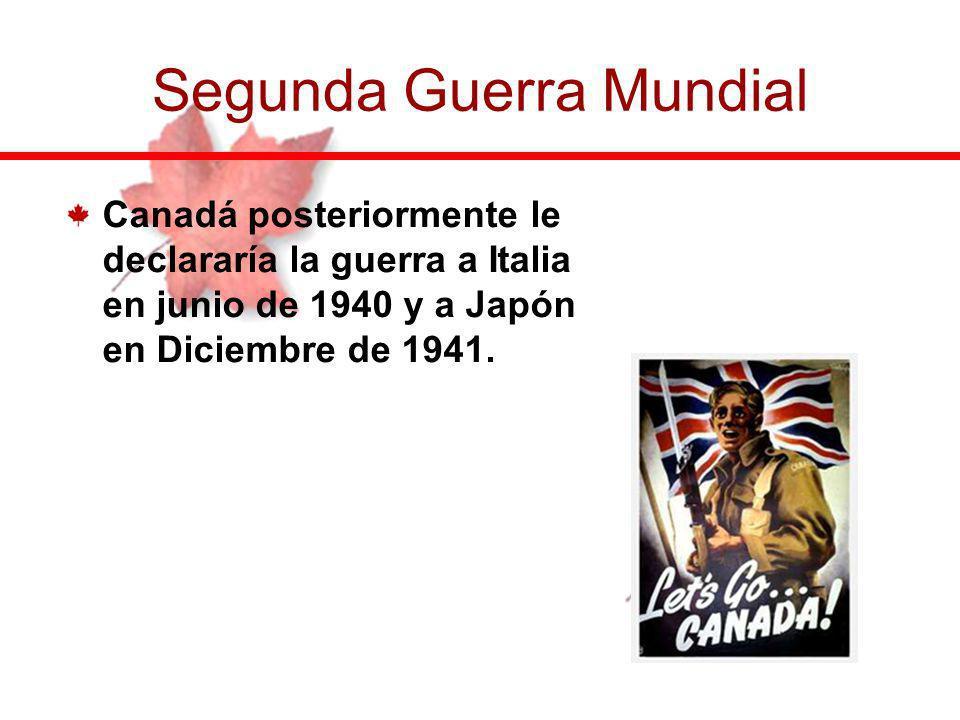 Canadá posteriormente le declararía la guerra a Italia en junio de 1940 y a Japón en Diciembre de 1941. Segunda Guerra Mundial