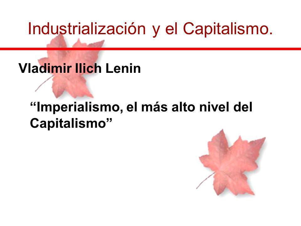 Vladimir Ilich Lenin Imperialismo, el más alto nivel del Capitalismo Industrialización y el Capitalismo.